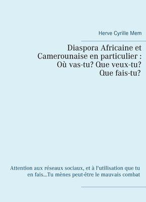 Diaspora Africaine et Camerounaise en particulier : Où vas-tu? Que veux-tu? Qui es-tu?