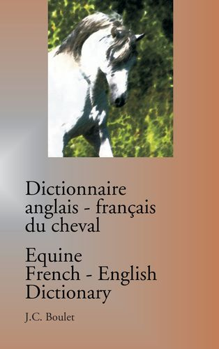 Dictionnaire anglais-français du cheval / Equine French-English Dictionary