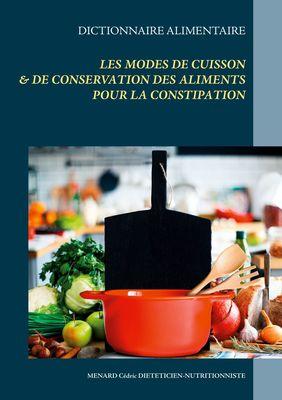 Dictionnaire des modes de cuisson & de conservation des aliments pour le traitement diététique de la constipation