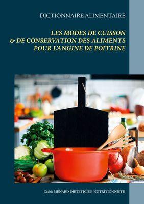 Dictionnaire des modes de cuisson et de conservation des aliments pour  le traitement diététique de l'angine de poitrine