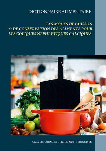 Dictionnaire des modes de cuisson et de conservation des aliments pour le traitement diététiques des coliques néphrétiques calciques