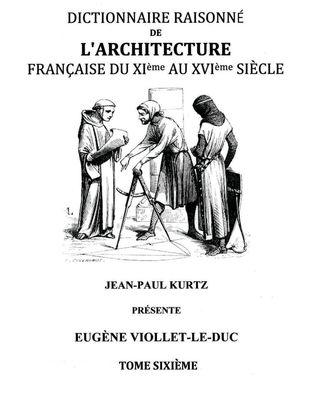 Dictionnaire Raisonné de l'Architecture Française du XIe au XVIe siècle Tome VI