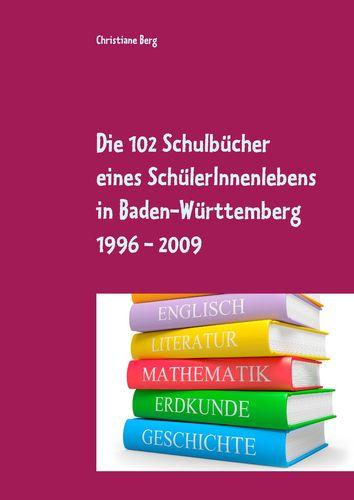 Die 102 Schulbücher eines SchülerInnenlebens in Baden-Württemberg 1996 - 2009