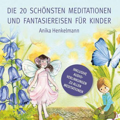 Die 20 schönsten Meditationen und Fantasiereisen für Kinder