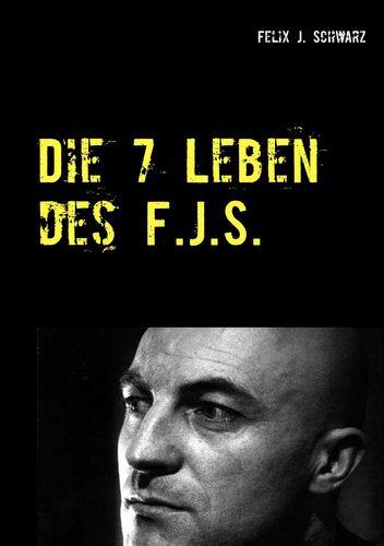 Die 7 Leben des F.J.S.