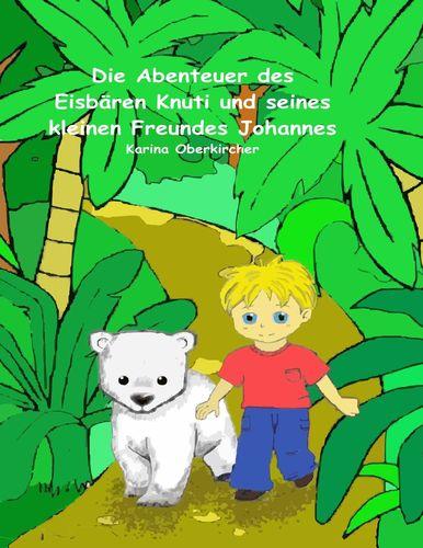 Die Abenteuer des Eisbären Knuti und seines kleinen Freundes Johannes