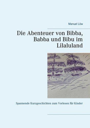 Die Abenteuer von Bibba, Babba und Bibu im Lilaluland