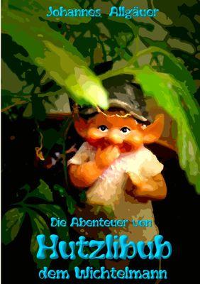 Die Abenteuer von HUTZLIBUB dem Wichtelmann