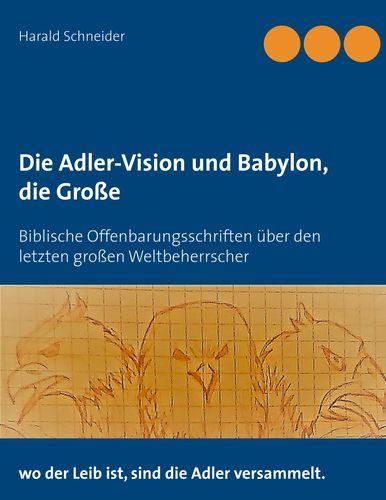 Die Adler-Vision und Babylon, die Große