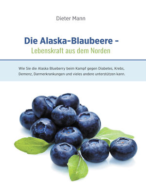Die Alaska-Blaubeere: Lebenskraft aus dem Norden