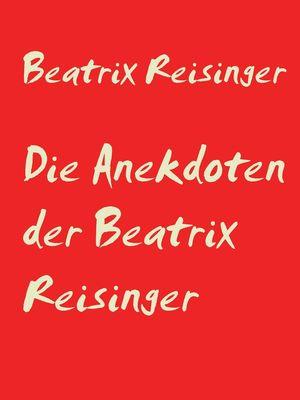 Die Anekdoten der Beatrix Reisinger