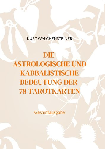 Die astrologische und kabbalistische Bedeutung der 78 Tarotkarten