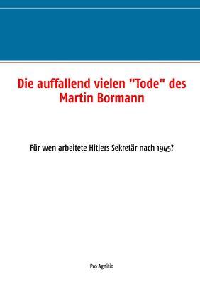 """Die auffallend vielen """"Tode"""" des Martin Bormann"""