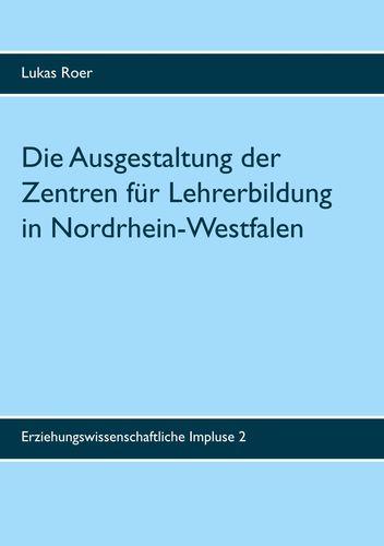 Die Ausgestaltung der Zentren für Lehrerbildung in Nordrhein-Westfalen