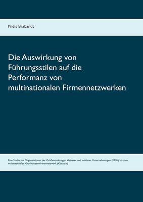 Die Auswirkung von Führungsstilen auf die Performanz von multinationalen Firmennetzwerken