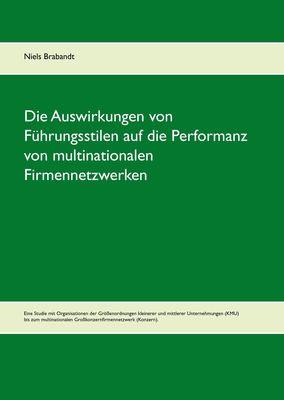 Die Auswirkungen von Führungsstilen auf die Performanz von multinationalen Firmennetzwerken