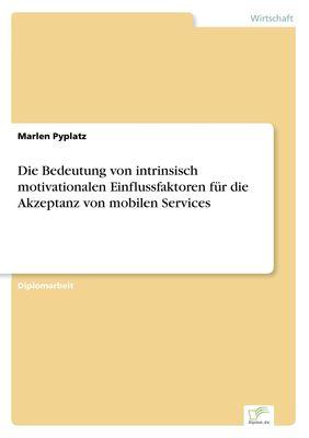 Die Bedeutung von intrinsisch motivationalen Einflussfaktoren für die Akzeptanz von mobilen Services