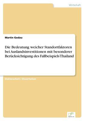 Die Bedeutung weicher Standortfaktoren bei Auslandsinvestitionen mit besonderer Berücksichtigung des Fallbeispiels Thailand