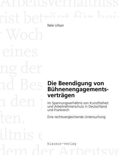 Die Beendigung von Bühnenengagementsverträgen im Spannungsverhältnis von Kunstfreiheit und Arbeitnehmerschutz in Deutschland und Frankreich