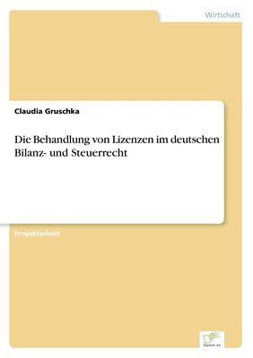 Die Behandlung von Lizenzen im deutschen Bilanz- und Steuerrecht