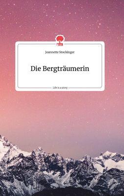Die Bergträumerin. Life is a Story - story.one