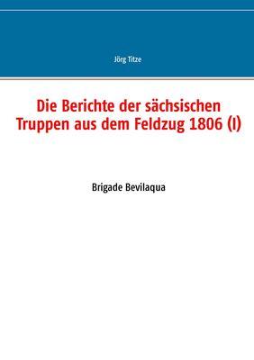 Die Berichte der sächsischen Truppen aus dem Feldzug 1806 (I)