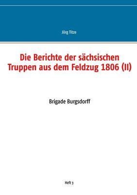 Die Berichte der sächsischen Truppen aus dem Feldzug 1806 (II)