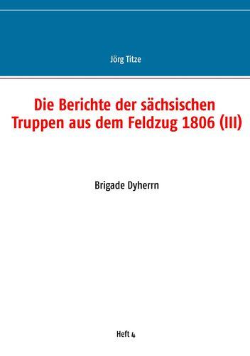 Die Berichte der sächsischen Truppen aus dem Feldzug 1806 (III)
