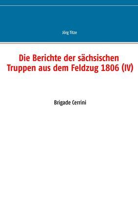 Die Berichte der sächsischen Truppen aus dem Feldzug 1806 (IV)