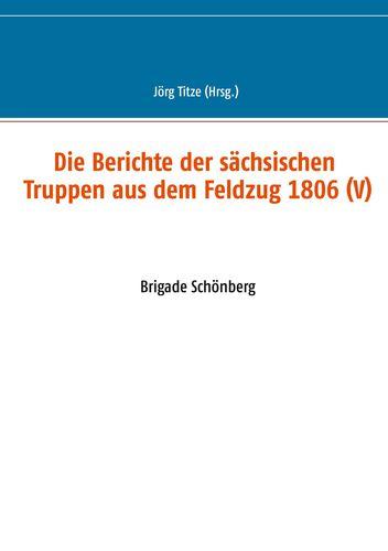 Die Berichte der sächsischen Truppen aus dem Feldzug 1806 (V)