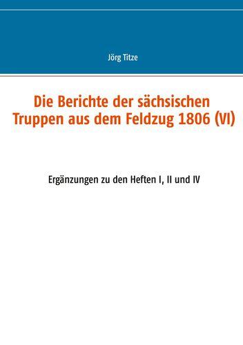 Die Berichte der sächsischen Truppen aus dem Feldzug 1806 (VI)