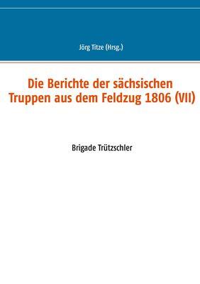 Die Berichte der sächsischen Truppen aus dem Feldzug 1806 (VII)