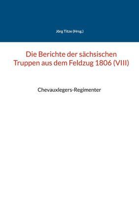 Die Berichte der sächsischen Truppen aus dem Feldzug 1806 (VIII)