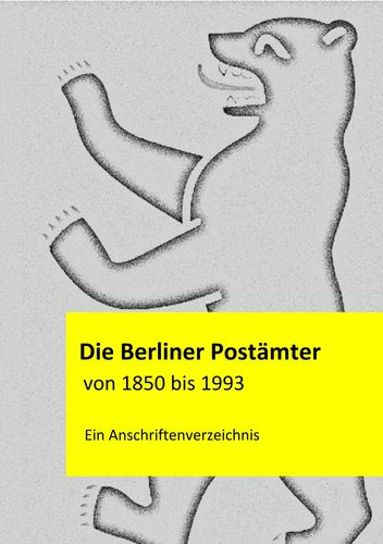 Die Berliner Postämter von 1850 bis 1993