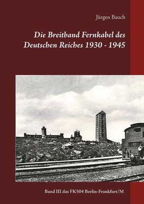 Die Breitband Fernkabel des Deutschen Reiches 1930 - 1945