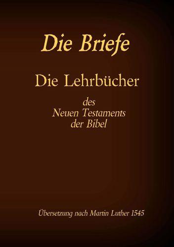 Die Briefe - Die Lehrbücher des Neues Testaments der Bibel