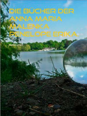 Die Bücher der  Anna Maria Malenka Penelope Erika.