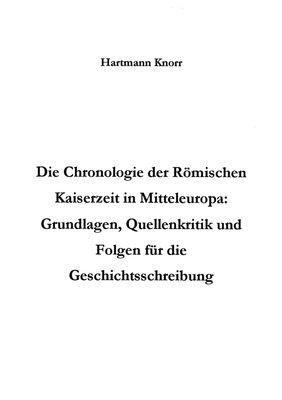 Die Chronologie der Römischen Kaiserzeit in Mitteleuropa: Grundlagen, Quellenkritik und Folgerungen für die Geschichtsschreibung