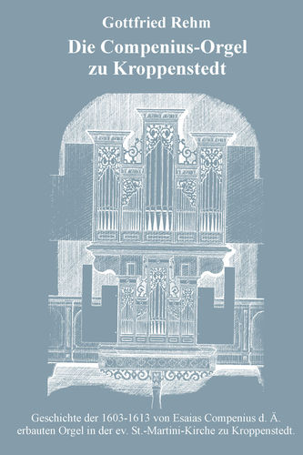 Die Compenius-Orgel zu Kroppenstedt