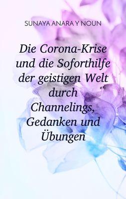 Die Corona-Krise und die Soforthilfe der geistigen Welt durch Channelings, Gedanken und Übungen