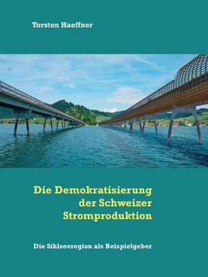Die Demokratisierung der Schweizer Stromproduktion