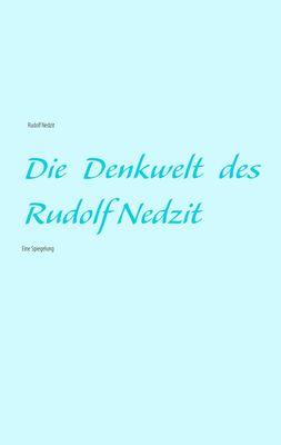 Die Denkwelt des Rudolf Nedzit