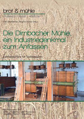 Die Dirnbacher Mühle, ein Industriedenkmal zum Anfassen