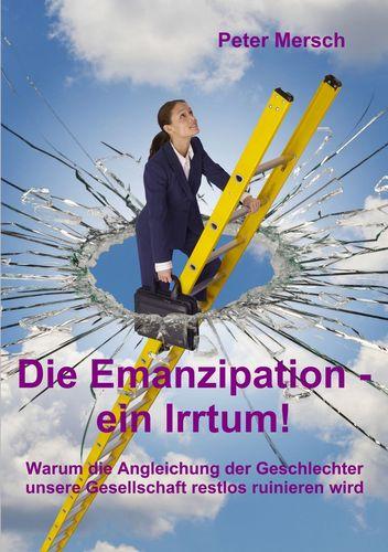 Die Emanzipation - ein Irrtum!