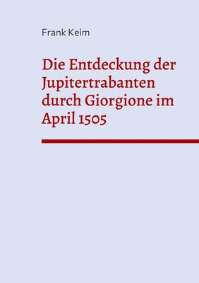 Die Entdeckung der Jupitertrabanten durch Giorgione im April 1505