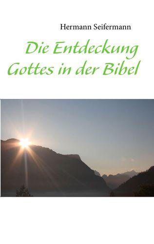 Die Entdeckung Gottes in der Bibel