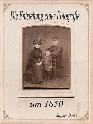Die Entstehung einer Fotografie um 1850
