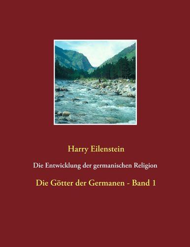 Die Entwicklung der germanischen Religion  -  von der Steinzeit bis heute