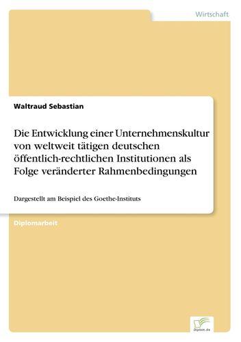 Die Entwicklung einer Unternehmenskultur von weltweit tätigen deutschen öffentlich-rechtlichen Institutionen als Folge veränderter Rahmenbedingungen