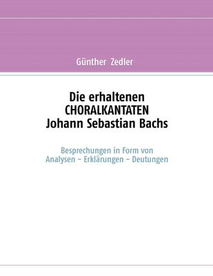 Die erhaltenen CHORALKANTATEN Johann Sebastian Bachs